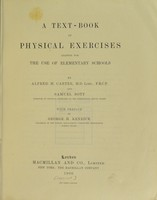 view A text-book of physical exercises : adapted for the use of elementary schools / by Alfred H. Carter and Samuel Bott ; with preface by George H. Kenrick.