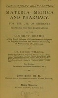 view Materia medica and pharmacy : for the use of students preparing for the examinations of the conjoint boards of the Royal Coleges of Physicians and Surgeons in England, Scotland and Ireland, the Society of Apothecaries of London, &c / by Dr. Rivers-Willson.