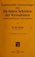 view Experimentelle Untersuchungen über die innere Sekretion der Keimdrüsen und deren Beziehung zum Gesamtorganismus / von W. Harms.