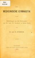 view Die medicinische Gymnastik : nach Mittheilungen aus den Heilanstalten von Dr. med. H. Averbeck in Baden-Baden / von H. Averbeck.