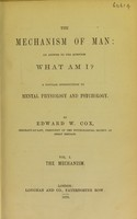 view The mechanism of man : an answer to the question What am I? a popular introduction to mental physiology and psychology