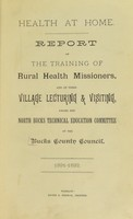 view Health at home : report of the training of rural health missioners, and of their village lecturing and visiting, under the North Bucks Technical Education Committee of the Bucks County Council, 1891-1892.