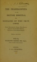 view The pharmacopoeia of the British Hospital for Diseases of the Skin, London / edited by Balmanno Squire.