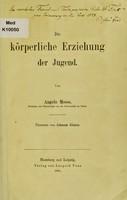 view Die körperliche Erziehung der Jugend / von Angelo Mosso ; übersetzt von Johanna Glinzer.