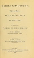 "view Horses and hounds : a practical treatise on their management / by ""Scrutator"" [pseud.] To which is added ""Taming of wild horses."" By J.S. Rarey."