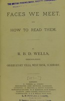 view Faces we meet, and, how to read them / by R.B.D. Wells.