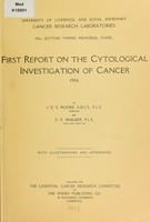 view First report on the cytological investigation of cancer : 1906 / by J.E.S. Moore and C.E. Walker.