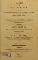 view Cases of indigestion, from disorders of the stomach, liver, and bowels, and other complaints : as asthma, gout, blindness, deafness, lameness, etc. ; cured by galvanism, etc. ; with a lithographic print of the thoracic and abdominal viscera / by M. La Beaume.