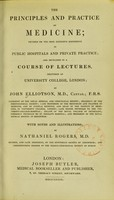 view The principles and practice of medicine : founded on the most extensive experience in public hospitals and private practice; and developed in a course of lectures delivered at University College, London / by John Elliotson ... ; with notes and illustrations by Nathaniel Rogers.