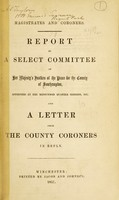 view Magistrates and coroners. Report of a select committee of Her Majesty's Justices of the Peace for the County of Southampton, appointed at the midsummer quarter session, 1857, and a letter from the County coroners in reply.