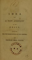 view Idea of a new anatomy of the brain : submitted for the observations of his friends / by Sir Charles Bell.