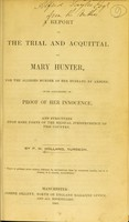 view A report on the trial and acquital of Mary Hunter, for the alleged murder of her husband by arsenic : with arguments in proof of her innocence, and strictures upon some parts of the medical jurisprudence of this country / by P. H. Holland, surgeon.
