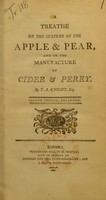 view A treatise on the culture of the apple & pear, and on the manufacture of cider & perry / by T. A. Knight.