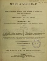 view Schola medicinae;  or, the new universal history and school of medicine / translated into English from the original Latin and Greek edition, by William Rowley.