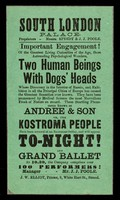 """view [Undated handbill (1874) for an exhibition of Andree & Son, or the Kostroma people : """"Two human beings with dogs' heads"""" at the South London Palace. Printed on green paper]."""