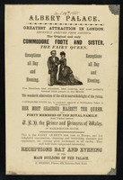"view [Undated handbill (November 1885?) advertising an appearance at the Albert Palace, London by ""little people"" Commodore Foote (CHarles Nestel) and his sister Eliza (the Fairy Queen)]."