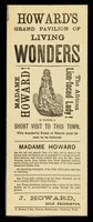 view [Undated handbill (August 1885?) advertising Howard's Grand Pavilion of Living Wonders featuring Madame Howard, the African lion-faced lady. She appears to have been a black woman with a beard].