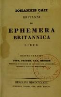 view Iohannis Caii Britanni De ephemera Britannica liber / recudi curavit Just. Frider. Car. Hecker.