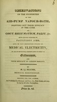 view Observations on the properties of the air-pump vapour-bath, pointing out their efficacy in the cure of gout, rheumatism, palsy, &c. : With cursory remarks on factitious airs, and on the improved state of medical electricity, in all its branches, particularly in that of galvanism, and their efficacy in various diseases / by M. La Beaume.