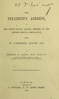 view The President's address, annual meeting of the British Medical Association, Cambridge, Aug. 1864. [On education in the natural sciences at Cambridge]