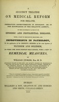 view A succinct treatise on medical reform for Ireland : embracing improvements in etiology or in the knowledge of the relative agency, of the concurring causes of its epidemic and pestilential diseases, with a view to preventive measures, and improvements in pathology, or the application of the disjecta membra of the rival systems of fluidism and solidism, to form one more perfect than either, with a view to remedial measures