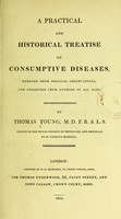 view A practical and historical treatise on consumptive diseases / by Thomas Young.