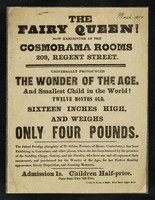 view The Fairy Queen : now exhibiting at the Cosmorama Rooms, 209, Regent Street : universally pronounced the wonder of the age, and smallest child in the world! Twelve months old, sixteen inches high and weighs only four pounds.