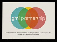 view GMI Partnership : all of our services are provided free of charge and are funded by the Pan London HIV Prevention Programme : your personal reference number is ...