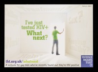 view I've just tested HIV+ : what next? tht.org.uk/whatnext a website for gay men who've recently found out they're HIV positive / Terrence Higgins Trust.