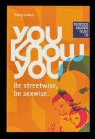view Young leaders : you know you : be streetwise, be sexwise / Terrence Higgins Trust.