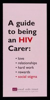 view A guide to being an HIV carer : love, relationships, hard work, rewards, social stigma / aNational AIDS Trust, leading partnerships to fight HIV.