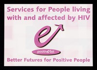 view Services for people living with and affected by HIV : better futures for positive people / Positive East.