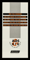 view Are you worried, do you want to know more : do you think you are at risk, would you like to discuss AIDS, how can you avoid getting HIV : AIDS & HIV, where to go and who to talk to / Bloomsbury Health Authority.
