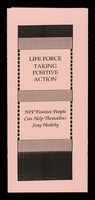 view Life force : taking positive action : HIV positive people can help themselves stay healthy / text by Jane Elven ; layout by Amy Adams Ellerman.