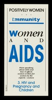 view Women and AIDS : plain speaking about AIDS and how it affects women, written for women by the experts - women. 3, HIV and pregnancy and children / Positively Women and Immunity.