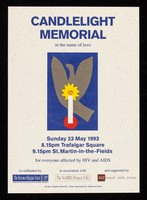 view Candlelight memorial in the name of love : Sunday 23 May 1993, 8.15pm Trafalgar Square, 9.15pm St. Martin-in-the-Fields : for everyone affected by HIV and AIDS / co-ordinated by the Terrence Higgins Trust in association with The Name Project (UK) and supported by National AIDS Trust.