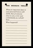view AIDS Brooklyn timeline : what are important dates in your personal history with AIDS, that of someone close to you, or for your community as a whole? : date .. what happened?