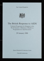 view The British response to AIDS : technical programme for delegates to the World Summit of Ministers of Health on Programmes for AIDS Prevention : 29 January 1988 : Queen Elizabeth II Conference Centre, Churchill Auditorium.