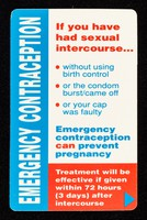 view Emergency contraception : if you have had sexual intercourse... without using birth conrol or the condom burst/came off or your cap was faulty...