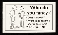 """view Who do you fancy? : Does it matter? Want to be healthy? Do you know what """"Hep B"""" is? No? / Lothian Health Health Education Department."""