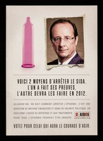 view Voici 2 moyens d'arrêter le SIDA / L'un a fait ses preuves, l'autre devra les faire en 2012 ... votez pour celui qui aura le courage d'agir : [François Hollande] / AIDES.