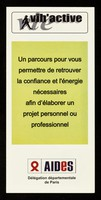 view Vie : VIH'active : un parcours pour vous permettre de retrouver la confiance et l'énergie nécessaires afin d'élaborer un projet personnel ou professionel / AIDES, Délégation départementale de Paris.