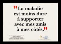 """view """"La maladie est moins dure à supporter avec mes amis à mes côtés."""" / Ministère de la Santé Publique et de l'Assurance Maladie ... [and 19 others]."""