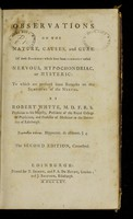 view Observations on the nature, causes, and cure of those disorders which have been commonly called nervous, hypochondriac or hysteric : to which are prefixed some remarks on the sympathy of the nerves / by Robert Whyte.
