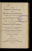 view The marine practice of physic and surgery, including that in the hot countries, particularly useful to all who visit the East and West Indies, or the coast of Africa : to which is added, Pharmacopoeia marina, and some brief directions to be observed by the sea-surgeon in an engagement ... / by William Northcote.