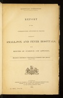 view Report of the Commissioners appointed to inquire respecting small-pox and fever hospitals : with minutes of evidence and appendix.