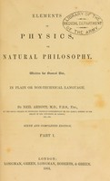 view Elements of physics or natural philosophy : written for general use in plain or non-technical language / by Neil Arnott.
