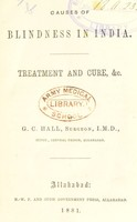 view Causes of blindness in India : treatment and cure, &c / by G.C. Hall.