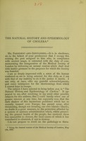 view The natural history and epidemiology of cholera : being the annual oration of the Medical Society of London, May 7, 1888 / by J. Fayrer.