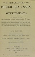 view The manufacture of preserved foods and sweetmeats : a handbook of all the processes for the preservation of flesh, fruit, and vegetables, and for the preparation of dried fruit, dried vegetables, marmalades, fruit-syrups, and fermented beverages, and of all kinds of candies, candied fruit, sweetmeats, rocks, drops, dragées, pralines, etc. / by A. Hausner ; translated from the German of the 3d enl. ed., by Arthur Morris and Herbert Robson.